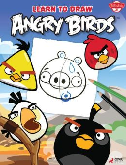 Learn to Draw Angry Birds: Learn to draw all of your favorite Angry Birds and Those Bad Piggies!