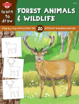 Learn to Draw Forest Animals & Wildlife: Step-by-step instructions for 20 different woodland animals