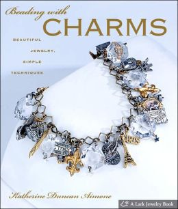 Beading with Charms: Beautiful Jewelry, Simple Techniques