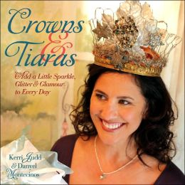 Crowns and Tiaras: Add a Little Sparkle, Glitter and Glamour to Every Day
