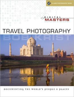 Digital Masters: Travel Photography: Documenting the World's People & Places