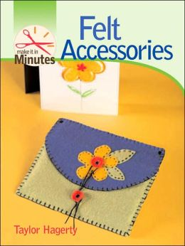 Make It in Minutes: Felt Accessories