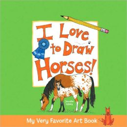 My Very Favorite Art Book: I Love to Draw Horses!