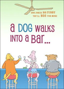 A Dog Walks into a Bar: Dog Jokes So Funny You'll Beg for More