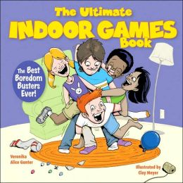 The Ultimate Indoor Games Book: The Best Boredome Busters Ever!