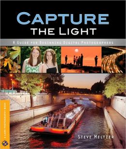 Capture the Light: A Guide for Beginning Digital Photographers