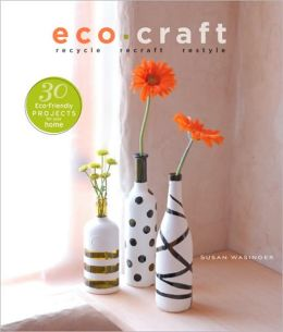 Eco-Craft: Recycle, Recraft, Restyle