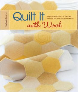 Quilt It with Wool: Projects Stitched on Tartans, Tweeds & Other Toasty Fabrics