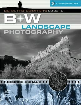 Digital Photographer's Guide to B&W Landscape Photography (Lark Photography Book Series)