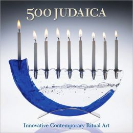 500 Judaica: Innovative Contemporary Ritual Art