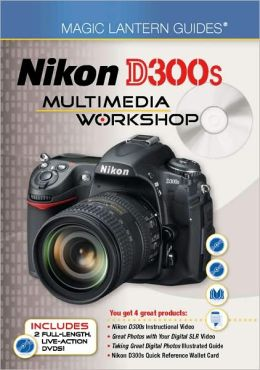 Magic Lantern Guides: Nikon D300s Multimedia Workshop