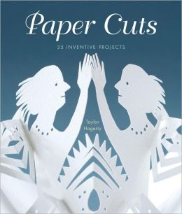 Paper Cuts: 35 Inventive Projects