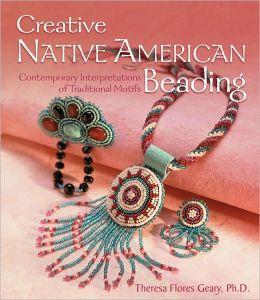 Creative Native American Beading: Contemporary Interpretations of Traditional Motifs