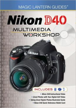 Magic Lantern Guides: Nikon D40 Multimedia Workshop