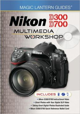 Magic Lantern Guides: Nikon D300/D700 Multimedia Workshop