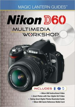 Magic Lantern Guides: Nikon D60 Multimedia Workshop