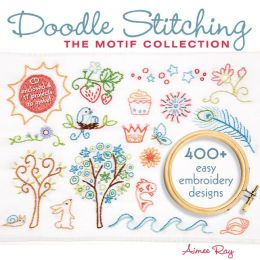 Doodle Stitching: The Motif Collection: 400+ Easy Embroidery Designs