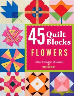 45 Quilt Blocks: Flowers: A New Collection of Designs