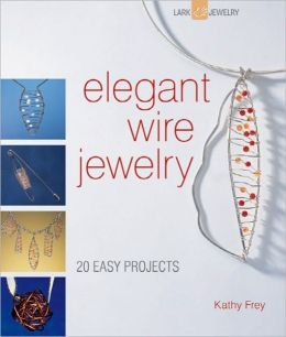 Elegant Wire Jewelry: Contemporary Designs & Creative Techniques