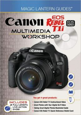 Magic Lantern Guides: Canon EOS Rebel T1i/EOS 500D Multimedia Workshop