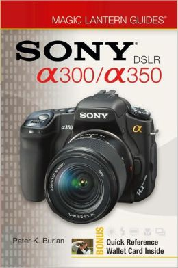 Sony DSLR A300/ A350 (Magic Lantern Guides Series)