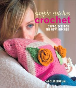 Simple Stitches: Crochet: 25 Projects for the New Stitcher