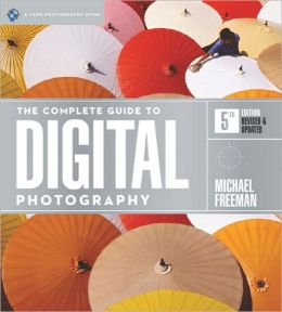The Complete Guide to Digital Photography, 5th Edition