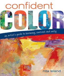 Confident Color: An Artist's Guide To Harmony, Contrast And Unity