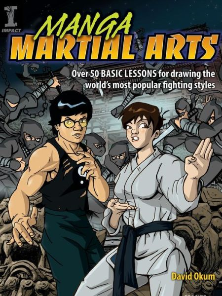 Manga Martial Arts: Over 50 Basic Lessons for Drawing the World's Most Popular Fighting Style