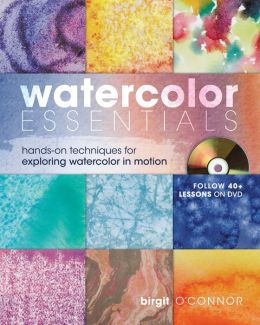 Watercolor Essentials: Techniques for Exploring, Painting and Having Fun.