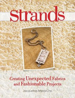 Strands: Creating Unexpected Fabrics And Fashionable Projects