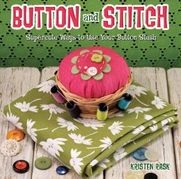 Button and Stitch: Supercute Ways to Use Your Button Stash