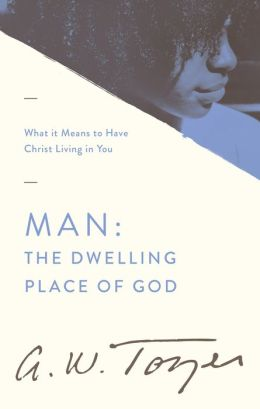 Man, the Dwelling Place of God: What It Means to Have Christ Living in You
