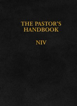 The Pastor's Handbook NIV: Instructions, Forms and Helps for Conducting the Many Ceremonies a Minister is Called Upon to Direct