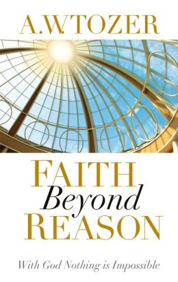 Faith Beyond Reason: With God Nothing is Impossible