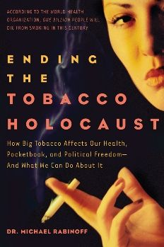 Ending the Tobacco Holocaust: How the Tobacco Industry Affects Your Health, Pocketbook and Political Freedom-and What You Can Do