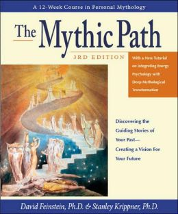 Mythic Path: Discovering the Guiding Stories of Your Past-Creating a Vision for Your Future