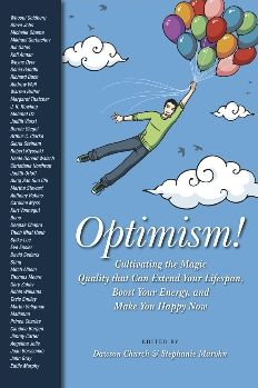 Optimism: Cultivating the Magic Quality that can Extend Your Lifespan, Boost Your Energy, and Make You Happy Now
