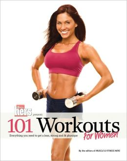 101 Workouts: For Women: Everything You Need to Get a Lean, Strong, and Fit Physique
