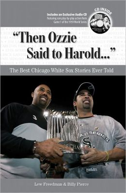 Then Ozzie Said to Harold: The Best Chicago White Sox Stories Ever Told [With CD]