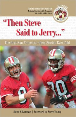 Then Steve Said to Jerry...The Best San Francisco 49ers Stories Ever Told