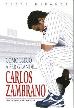 Cómo Llegó a Ser Grande...: Carlos Zambrano