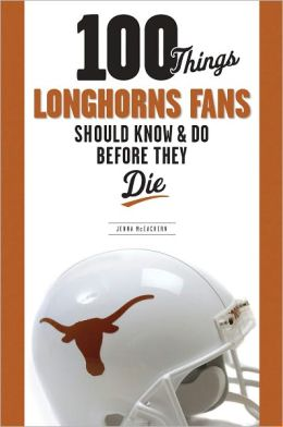100 Things Longhorn Fans Should Know & Do Before They Die