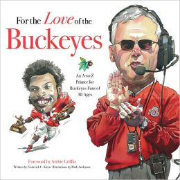 For the Love of the Buckeyes: An A to Z Primer for Buckeye Fans of All Ages