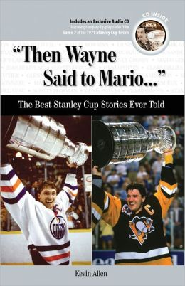 Then Wayne Said to Mario: The Best Stanley Cup Stories Ever Told