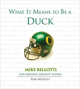 What It Means to Be a Duck: Mike Bellotti and Oregon's Greatest Players