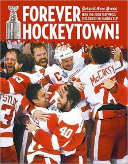 Forever Hockeytown! How the 2008 Red Wings Reclaimed the Stanley Cup