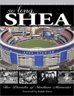 So Long, Shea: Five Decades of Stadium Memories
