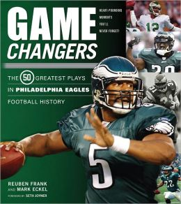 Game Changers: The Greatest Plays in Philadelphia Eagles Football History