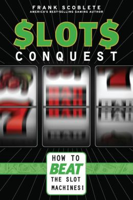 Slots Conquest: How to Beat the Slot Machines